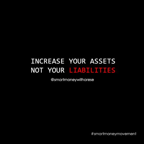 increase your assets not your liabilities